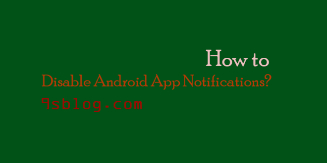 Android App Notifications – What is the Right Way to Disable?