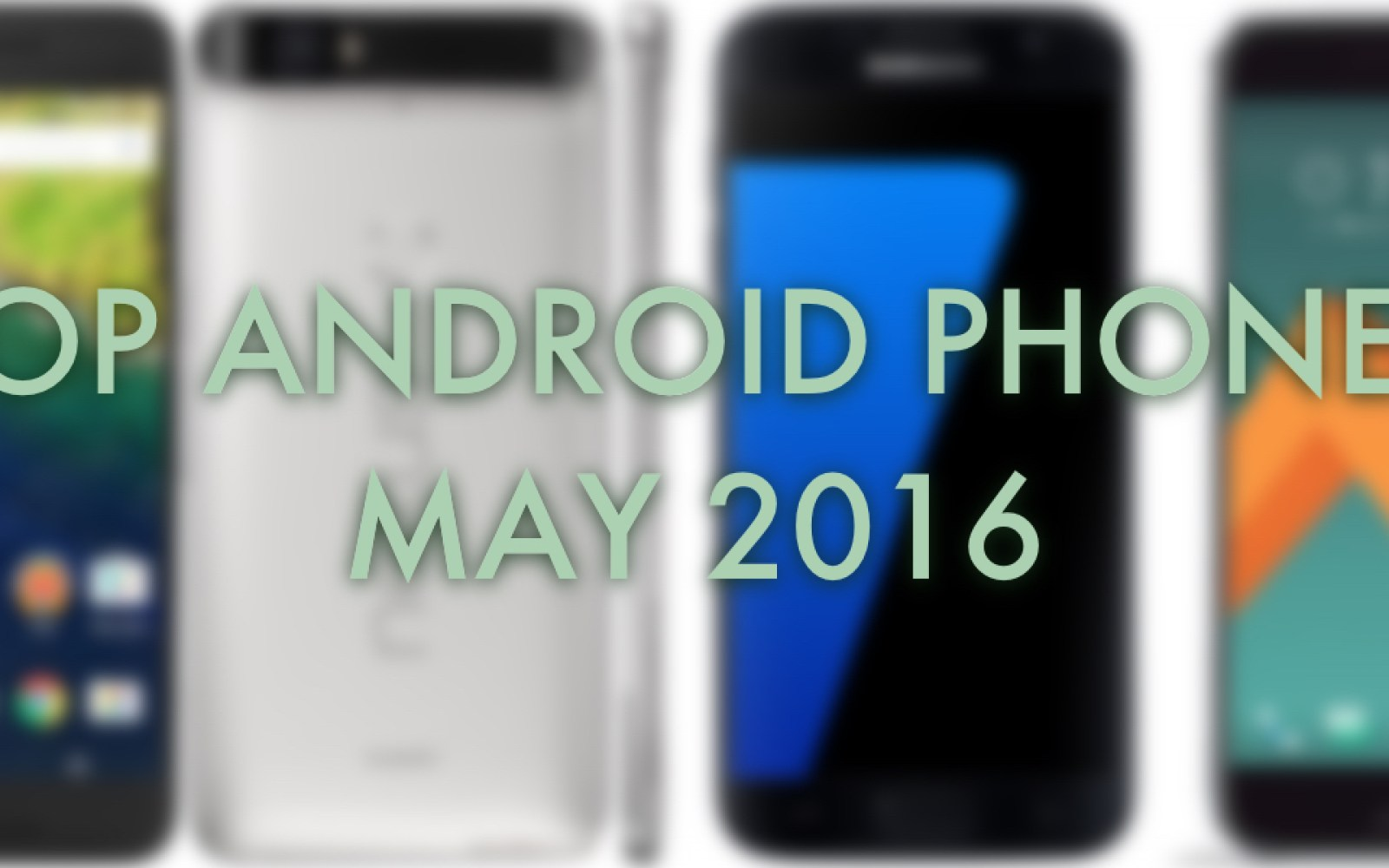 The best Android phones you can buy [May 2016]