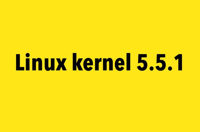 Linux Kernel 5.5 Gets First Point Release, It's Now Ready for Mass Adoption