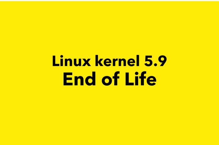 Linux Kernel 5.9 Reaches End of Life, Upgrade to Linux Kernel 5.10 LTS Now
