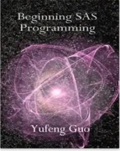 Beginning SAS Programming: a true beginner's guide for learning SAS