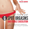 The Secrets of Great GSpot Orgasms and Female Ejaculation- 9WSO Download