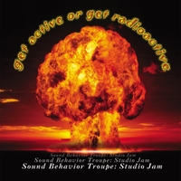 Sound Behavior Troupe: Get Active or Get Radioactive