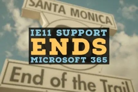 End of Internet Explorer 11 Support in Microsoft 365