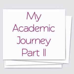 My Academic Journey Part II