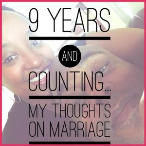 9 Years and Counting... My Thoughts on Marriage