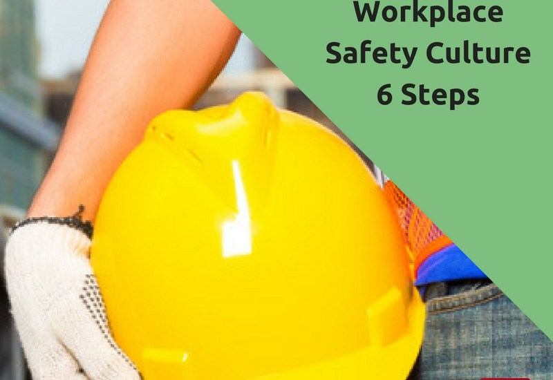 Improve Workplace Safety Culture 6 Steps
