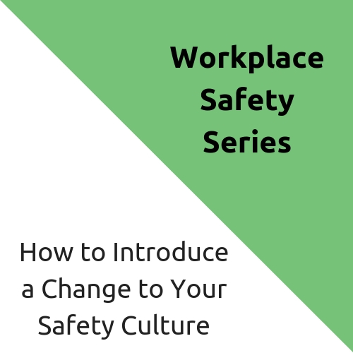 How to Introduce a Change to Your Safety Culture