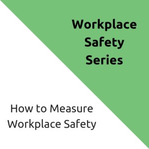 Measuring workplace safety