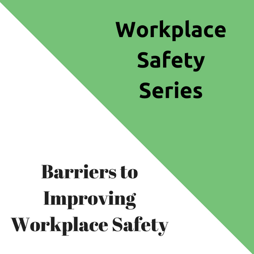 Barriers to Improving Workplace Safety
