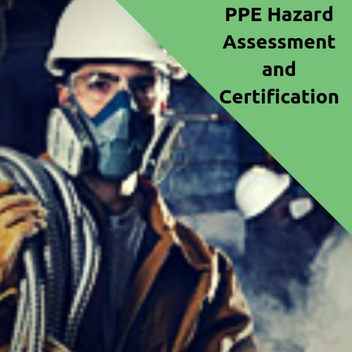 PPE Hazard Assessment and Certification