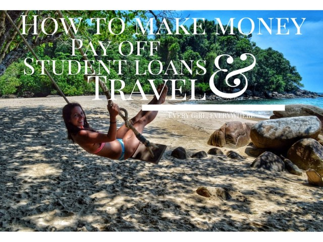 How to make money, pay off student loans and travel