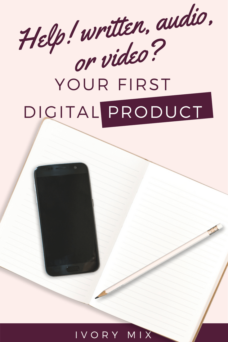 What digital product to make? written, video, or audio digital products?