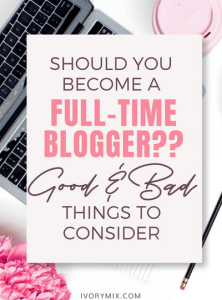 Is it a good idea to become a full-time blogger? (the good and bad)