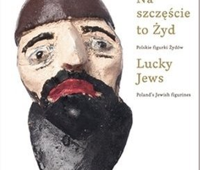 Lucky Jews: Poland's Jewish figurines (Na szczescie to Zyd: Polskie figurki Zydów) by Erica Lehrer