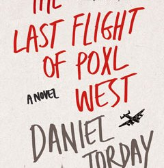 The Last Flight of Poxl by Daniel Torday