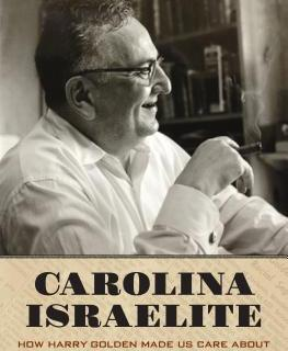 carolina-israelite-how-harry-golden-made-us-care-about-jews-the-south-and-civil-rights-by-kimberly-marlowe-hartnett