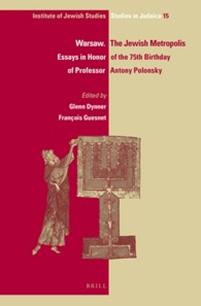 Warsaw. The Jewish Metropolis: Essays in Honor of the 75th Birthday of Professor Antony Polonsky