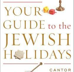 Your Guide to the Jewish Holidays: From Shofar to Seder by Cantor Matt Axelrod