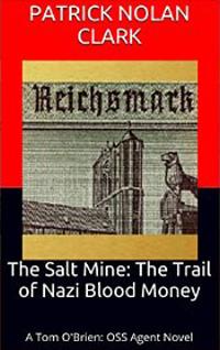 The Salt Mine: The Trail of Nazi Blood Money by Patrick Nolan Clark