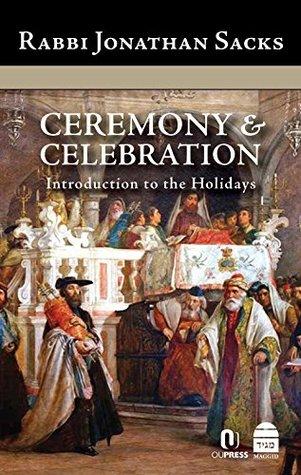Ceremony & Celebration: Introduction to the Holidays by Jonathan Sacks
