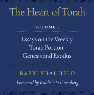 The Heart of Torah, Volume 1 by Rabbi Shai Held