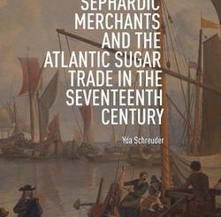 Amsterdam's Sephardic Merchants and the Atlantic Sugar Trade in the Seventeenth Century by Yda Schreuder
