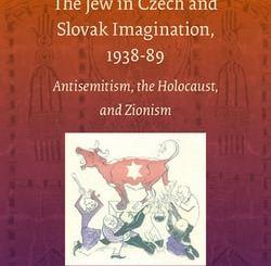 The Jew in Czech and Slovak Imagination, 1938-89 by Hana Kubátová and Jan Láníček