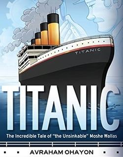 """Titanic: The Incredible Tale of """"the Unsinkable"""" Moshe Wallas by Avraham Ohayon"""