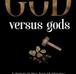 G-d Versus Gods: Judaism in the Age of Idolatry by Rabbi Reuven Chaim Klein
