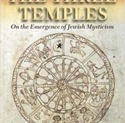 The Three Temples: On the Emergence of Jewish Mysticism by Rachel Elior and David Louvish