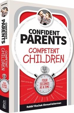 Confident Parents, Competent Children: Four Seconds At A Time by Rabbi Yitzchak Shmuel Ackerman