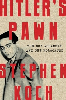 Hitler's Pawn: The Boy Assassin and the Holocaust by Stephen Koch
