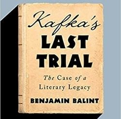 Kafka's Last Trial: The Case of a Literary Legacy by Benjamin Balint