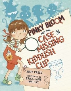 Pinky Bloom and the Case of the Missing Kiddush Cup by Judy Press