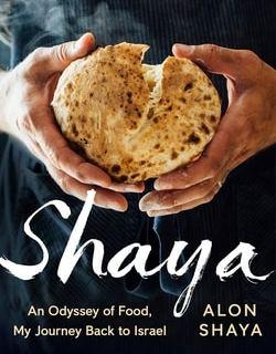 Shaya: An Odyssey of Food, My Journey Back to Israel by Alon Shaya