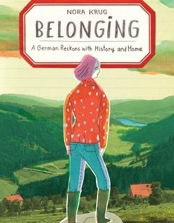 Belonging: A German Reckons with History and Home by Nora Krug