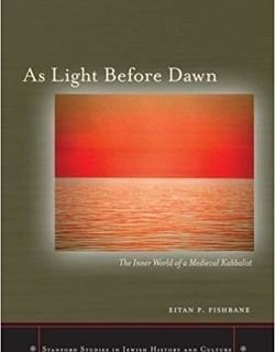 As Light Before Dawn: The Inner World of a Medieval Kabbalist by Eitan P. Fishbane
