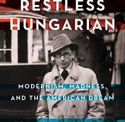 The Restless Hungarian: Modernism, Madness, and The American Dream by Tom Weidlinger