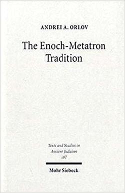 The Enoch-Metatron Tradition by Andrei Orlov