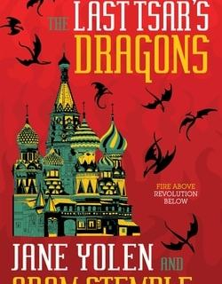 The Last Tsar's Dragons by Jane Yolen, Adam Stemple