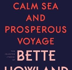 Calm Sea and Pros­per­ous Voy­age: Select­ed Stories by Bette How­land
