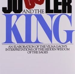The Juggler & the King: The Jew and the Conquest of Evil: An Elaboration of the Vilna Gaon's Insights Into the Hidden Wisdom of the Sages by Aharon Feldman