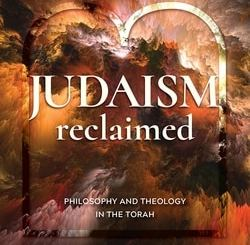 Judaism Reclaimed: Philosophy and Theology in the Torah by Shmuel Phillips