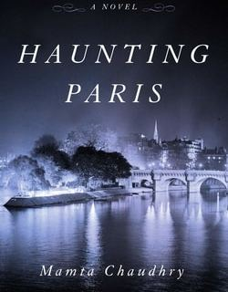 Haunt­ing Paris by Mam­ta Chaudhry