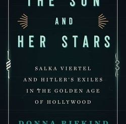The Sun and Her Stars: Salka Viertel and Hitler's Exiles in the Golden Age of Hollywood by Donna Rifkind