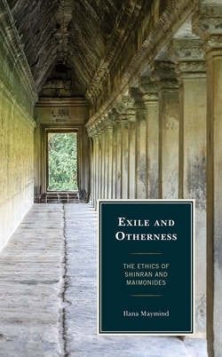 Exile and Otherness: The Ethics of Shinran and Maimonides by Ilana Maymind