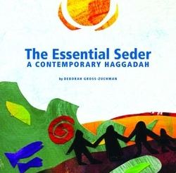 The Essen­tial Seder: A Con­tem­po­rary Haggadah by Deb­o­rah Gross-Zuchman