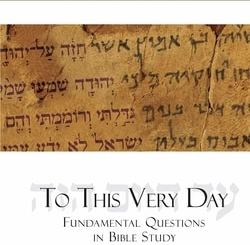 To This Very Day: Fundamental Questions in the Bible Study by Amnon Bazak