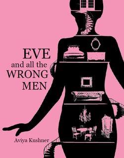 Eve and All the Wrong Men by Aviya Kushner